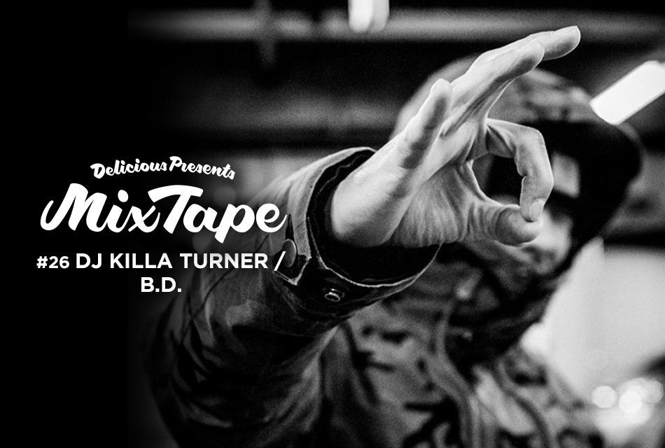 Delicious Mix Tape Vol.26 DJ KILLA TURNER / B.D.